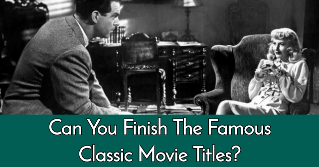 Can You Finish The Famous Classic Movie Titles?