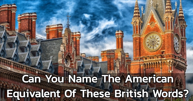 Can You Name The American Equivalent Of These British Words?