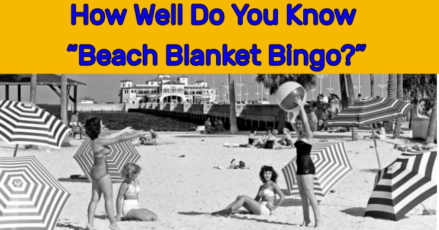"How Well Do You Know ""Beach Blanket Bingo?"""