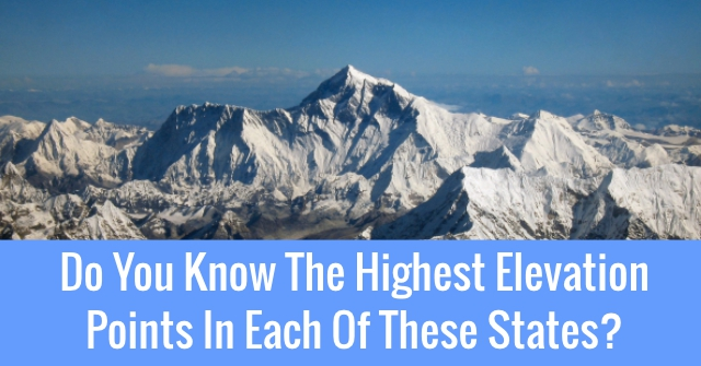 Do You Know The Highest Elevation Points In Each Of These States?