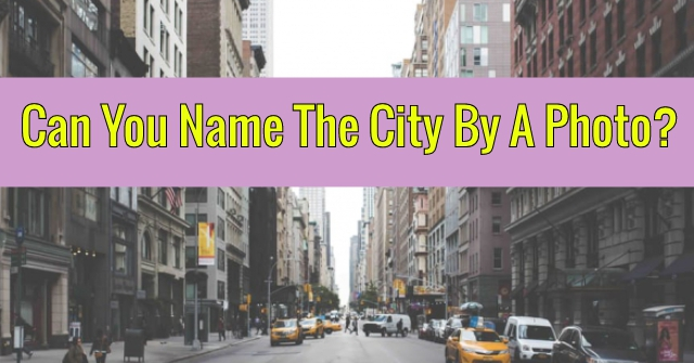Can You Name The City By A Photo?