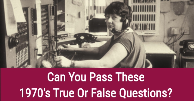 Can You Pass These 1970's True Or False Questions?