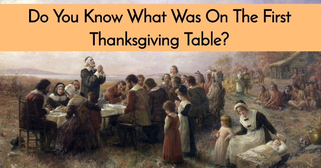 Do You Know What Was On The First Thanksgiving Table?