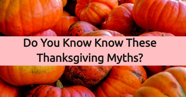 Do You Know Know These Thanksgiving Myths?