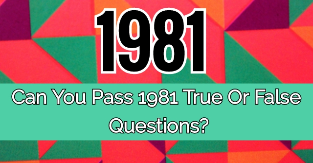 Can You Pass 1981 True Or False Questions?