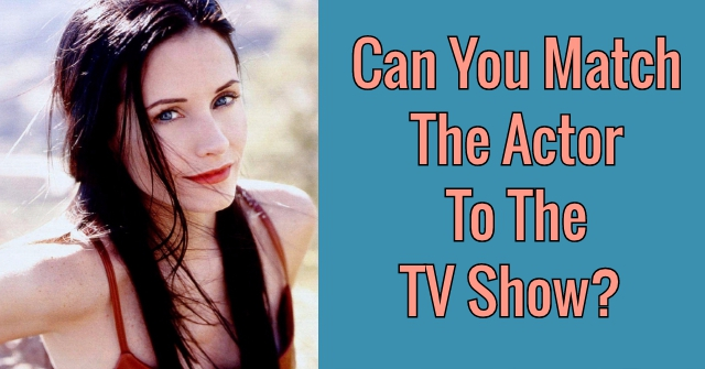 Can You Match The Actor To The TV Show?