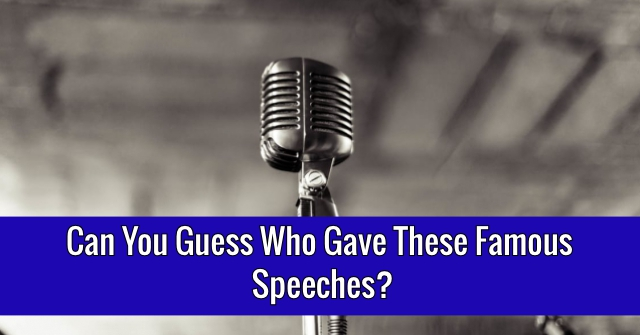 Can You Guess Who Gave These Famous Speeches?