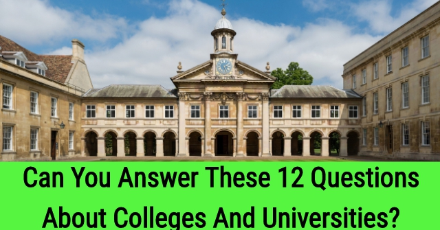 Can You Answer These 12 Questions About Colleges And Universities?