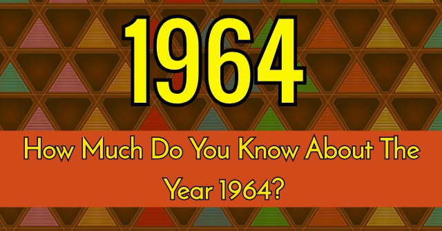How Much Do You Know About Year 1964?