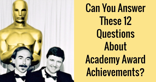 Can You Answer These 12 Questions About Academy Award Achievements?