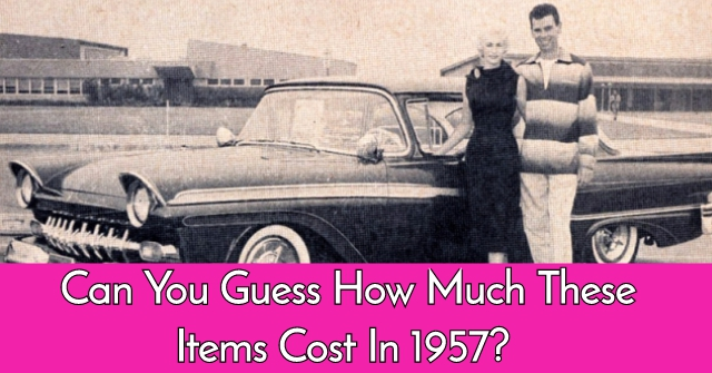 Can You Guess How Much These Items Cost In 1957?