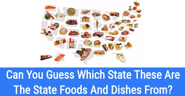 Can You Guess Which State These Are The State Foods And Dishes From?