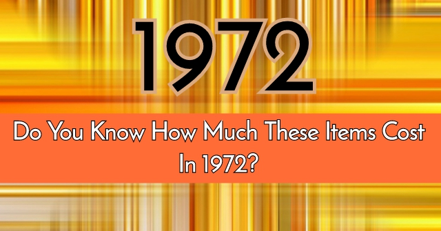 Do You Know How Much These Items Cost In 1972?