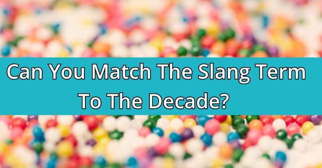 Can You Match The Slang Term To The Decade?