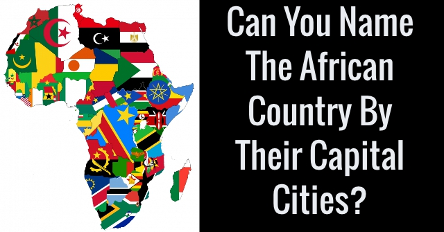 Can You Name The African Country By Their Capital Cities?
