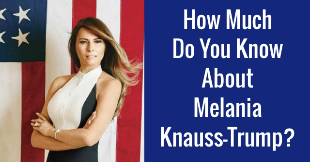 How Much Do You Know About Melania Knauss-Trump?