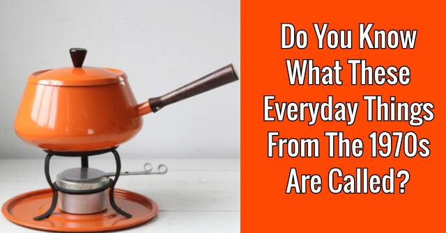 Do You Know What These Everyday Things From 1970s Are Called?