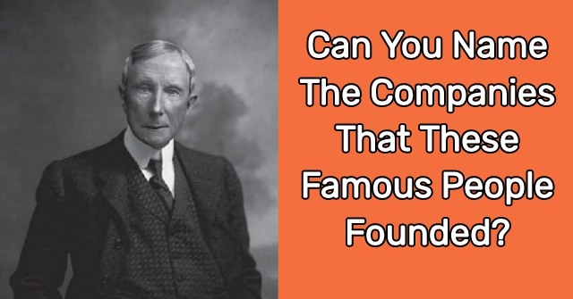 Can You Name The Companies That These Famous People Founded?