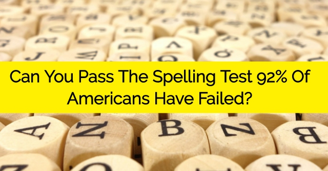 Can You Pass The Spelling Test 92% Of Americans Have Failed?