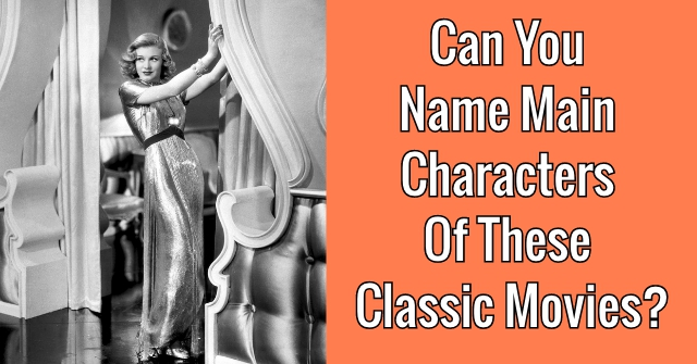 Can You Name Main Characters Of These Classic Movies?
