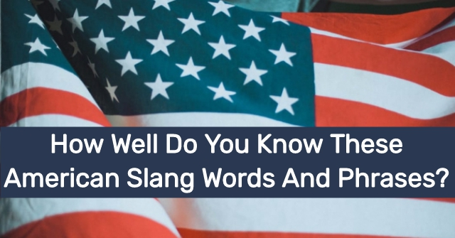How Well Do You Know These American Slang Words And Phrases?