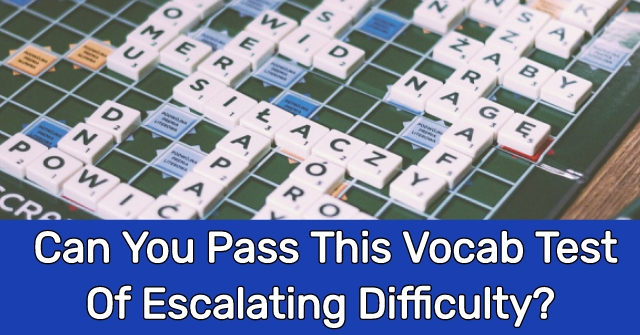 Can You Pass This Vocab Test Of Escalating Difficulty?