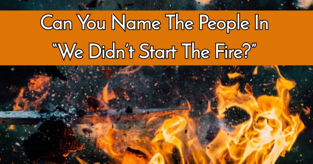 "Can You Name The People In ""We Didn't Start The Fire?"""