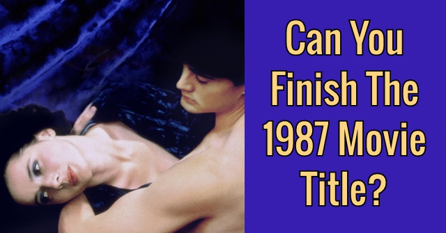 Can You Finish The 1987 Movie Title?