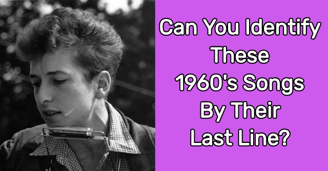 Can You Identify These 1960's Songs By Their Last Line?