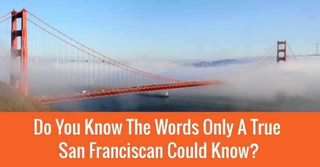 Do You Know The Words Only A True San Franciscan Could Know?