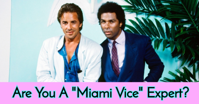 "Are You A ""Miami Vice"" Expert?"