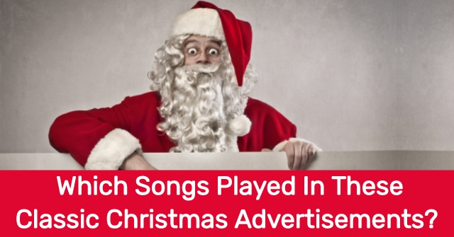 Which Songs Played In These Classic Christmas Advertisements?