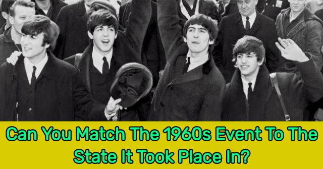 Can You Match The 1960s Event To The State It Took Place In?