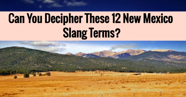 Can You Decipher These 12 New Mexico Slang Terms?