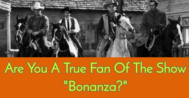 "Are You A True Fan Of The Show ""Bonanza?"""