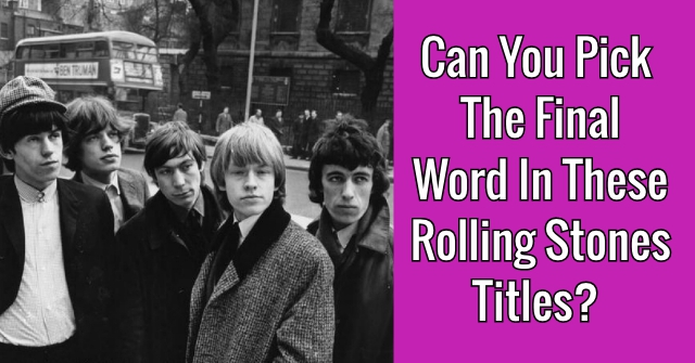 Can You Pick The Final Word In These Rolling Stones Titles?