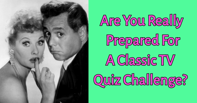 Are You Really Prepared For A Classic TV Quiz Challenge?