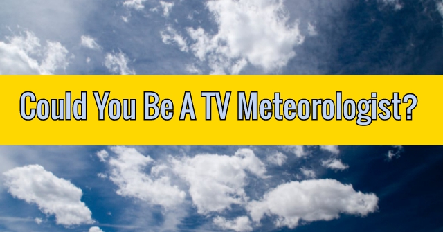 Could You Be A TV Meteorologist?