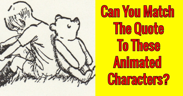 Can You Match The Quote To These Animated Characters?