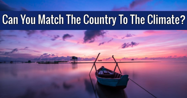 Can You Match The Country To The Climate?