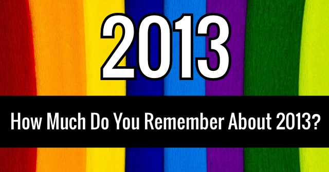 How Much Do You Remember About 2013?