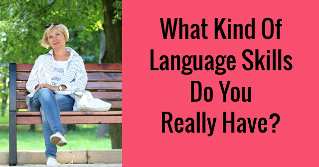 What Kind Of Language Skills Do You Really Have?