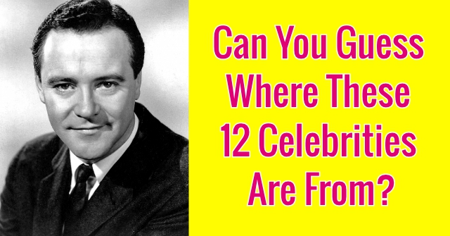 Can You Guess Where These 12 Celebrities Are From?