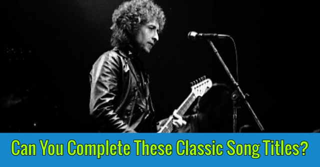 Can You Complete These Classic Song Titles?