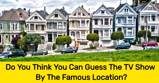 Do You Think You Can Guess The TV Show By The Famous Location?