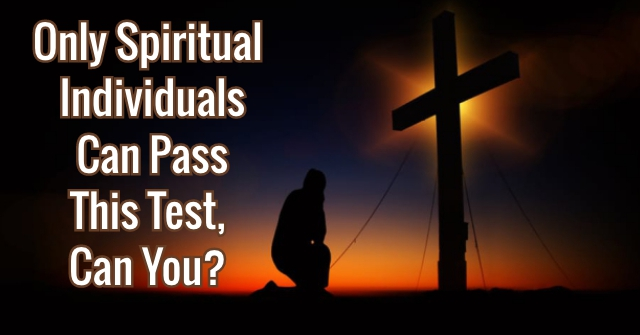 Only Spiritual Individuals Can Pass This Test, Can You?
