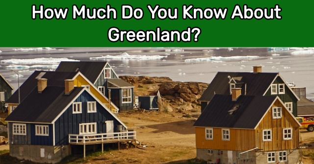 How Much Do You Know About Greenland?