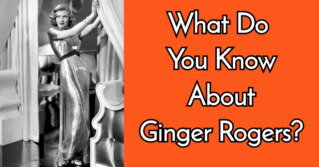 What Do You Know About Ginger Rogers?