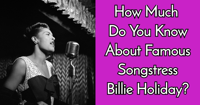 How Much Do You Know About Famous Songstress Billie Holiday?