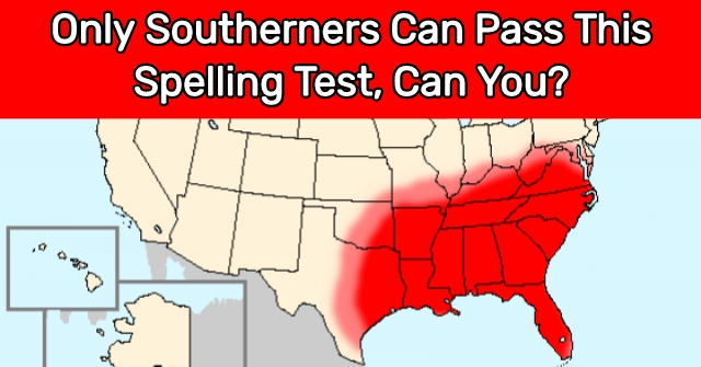 Only Southerners Can Pass This Spelling Test, Can You?